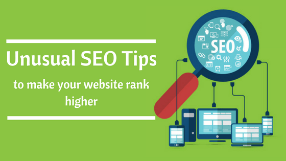 Unusual SEO Tips to make your website rank higher